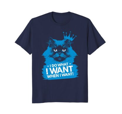 I Do What I Want When I Want | Funny Cat Graphic T Shirt