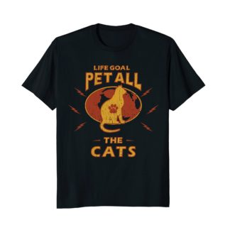 Life Goal Pet All The Cats | Funny Cat Lover Gift T Shirt