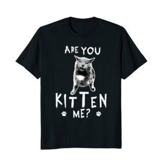 Funny Cat Lovers Women Men T Shirt   Are You Kitten Me?