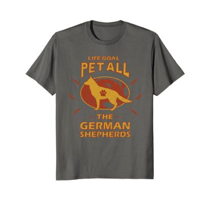Funny Dog T Shirts | Life Goal Pet All The German Shepherds