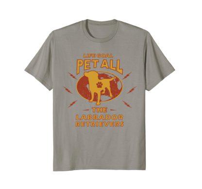 Dog T Shirts   Life Goal Pet All The Labrador Retrievers