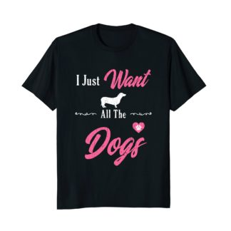 Funny Dog T Shirts | I Just Want All The Dogs