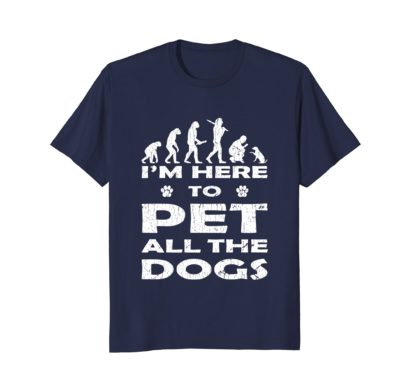 I'm Here To Pet All The Dogs | Funny Dog Lover Gift T Shirt