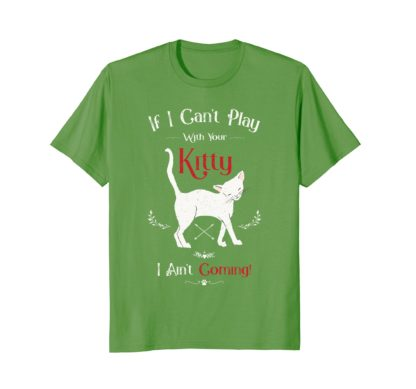 If I Can't Play With Your Kitty I Ain't Coming T-Shirt