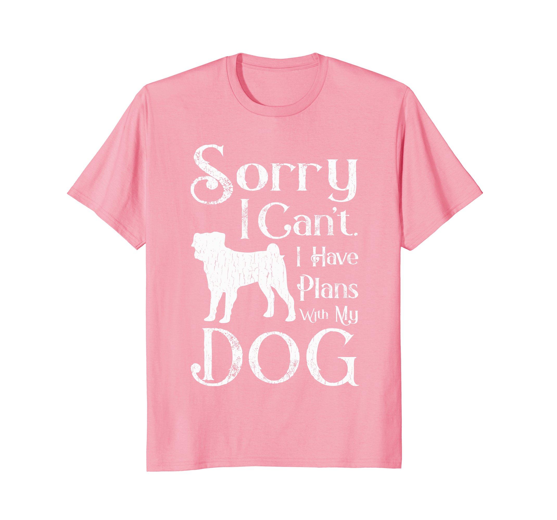 f44fe9a7 Sorry I Can't. I Have Plans With My Dog T-shirt – PetDazz.com ...