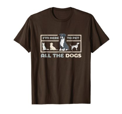 Funny Dog Lover T-Shirts | I'm Here To Pet All The Dogs Tee