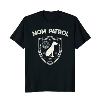 Funny Dog Mom Shirts | Mom Patrol T-Shirt