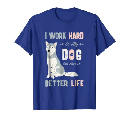 I Work Hard So My Dog Can Have A Better Life Dog T-Shirt